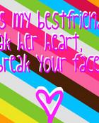 break her heart, ill break your face