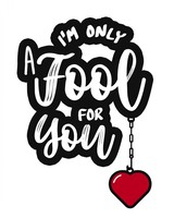 I am Only a Fool For You Quote