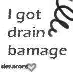 Free Igotdrainbamage.jpg phone wallpaper by babygurl24799