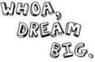 Free whoa_dream_big.jpg phone wallpaper by miah95