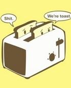 funny-shit-were-toast.jpg