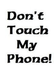Free Dont Touch My Phone.jpg phone wallpaper by bumbleb