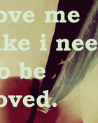 love-me-like-i-need-to-be-loved.jpg wallpaper 1