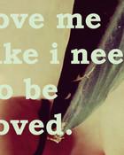 love-me-like-i-need-to-be-loved.jpg