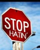stop hatin