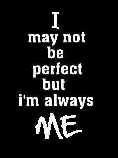 Free i may not be perfect but im me.jpg phone wallpaper by 1980mercurytruck
