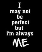 i may not be perfect but im me.jpg