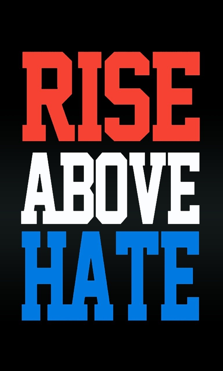 Free Rise Above Hate.jpg phone wallpaper by twifranny