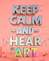 Keep Calm Hear Art