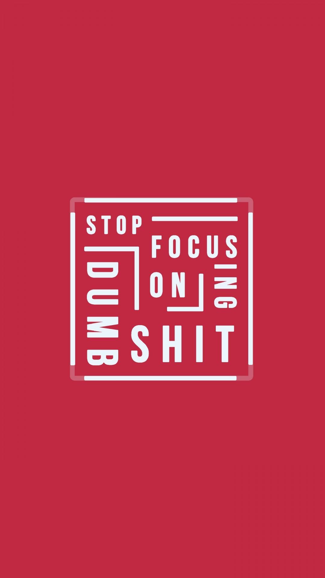Free Stop focusing on Dumb sh*t phone wallpaper by mackaye115
