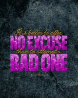 Offer no excuse for Bad one Quote
